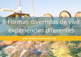 5 Formas divertidas y únicas de vivir experiencias diferentes.