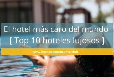 El hotel más caro del mundo: 🥇 Top 10 Ranking de hoteles lujosos